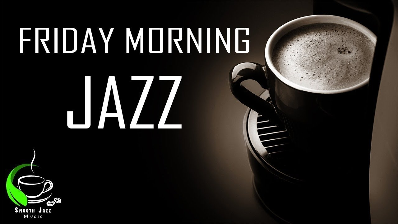 Friday Morning Jazz   Smooth Jazz Music for Cool Summer Mood