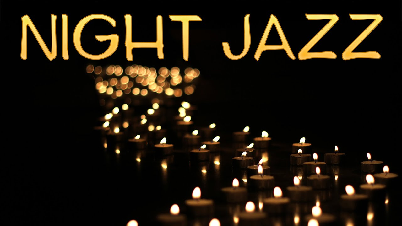 Night of Smooth JAZZ - Relaxing Background Chill Out JAZZ For Romantic Dinner & Pleasant Evening