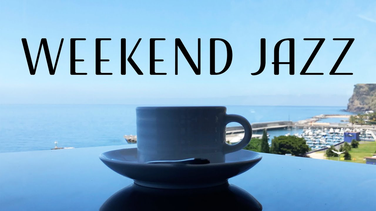Weekend Music - Relaxing Jazz Music - Chill Out Jazz Playlist For Work, Study