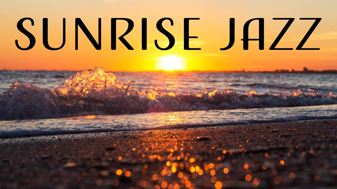 Relax Music - Sunrise Jazz  - Relaxing Instrumental Jazz and Sea Waves  For Work, Study and Chill